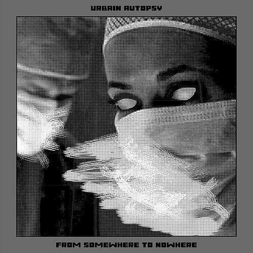 urbain-autopsy_from-nowhere-to-somewhere_rotor0059_recto_500x500